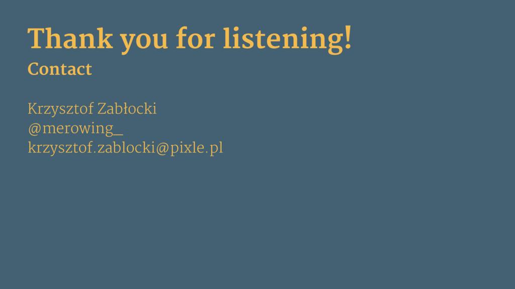Thank you for listening! Contact Krzysztof Zabł...