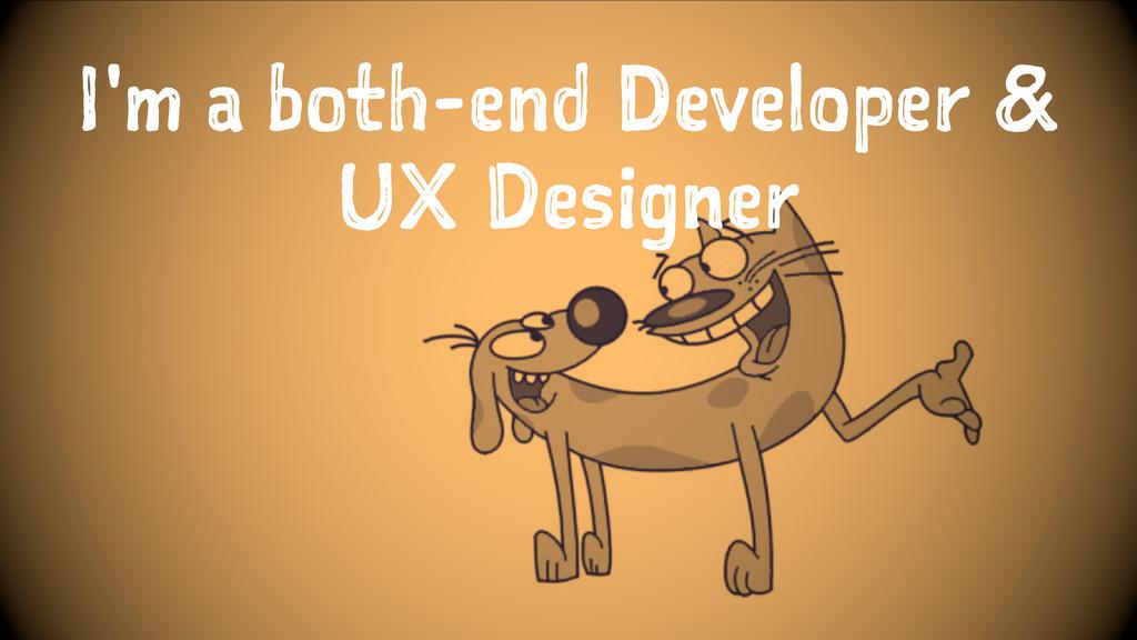 I'm a both-end Developer & UX Designer