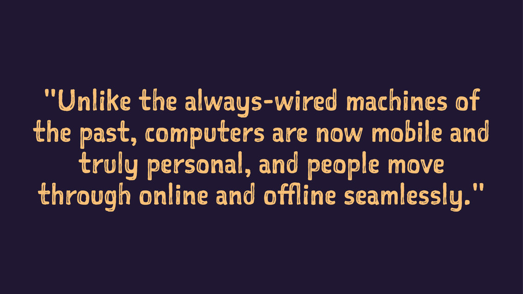 """""""Unlike the always-wired machines of the past, ..."""