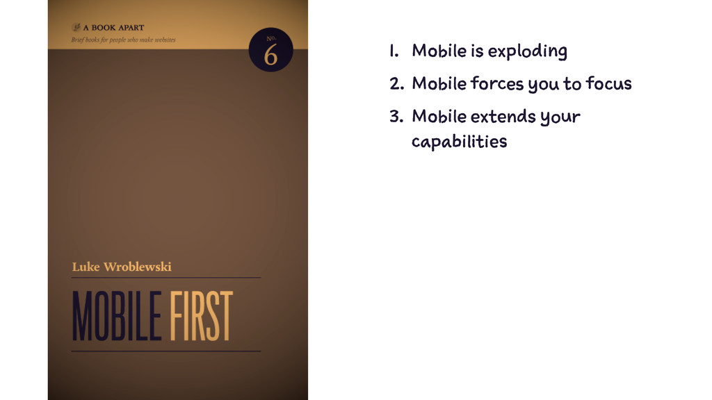 1. Mobile is exploding 2. Mobile forces you to ...