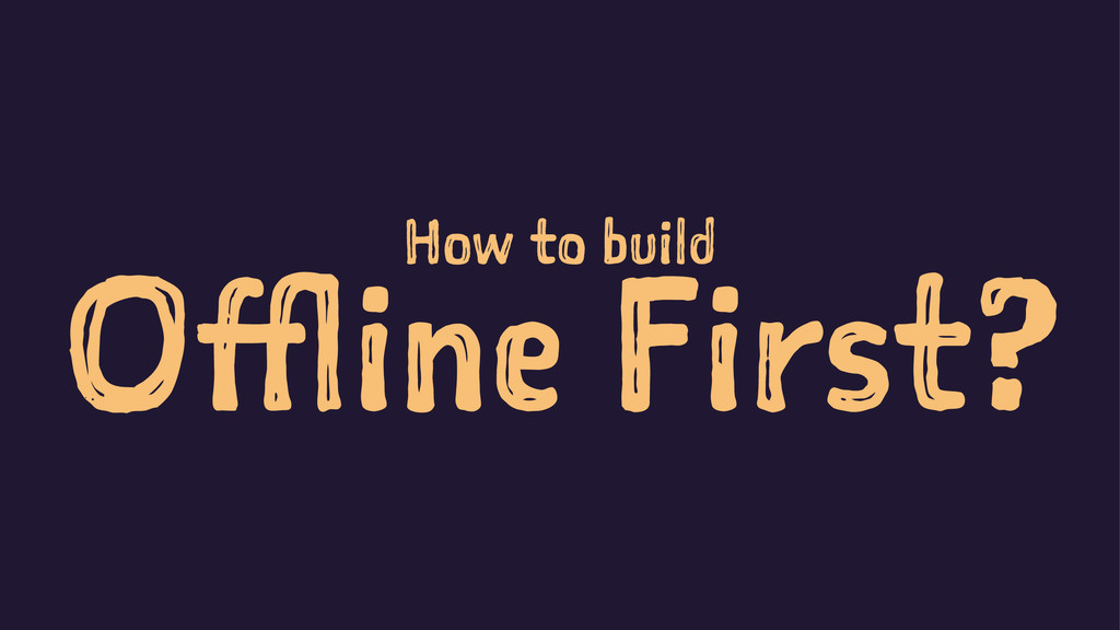 How to build Offline First?