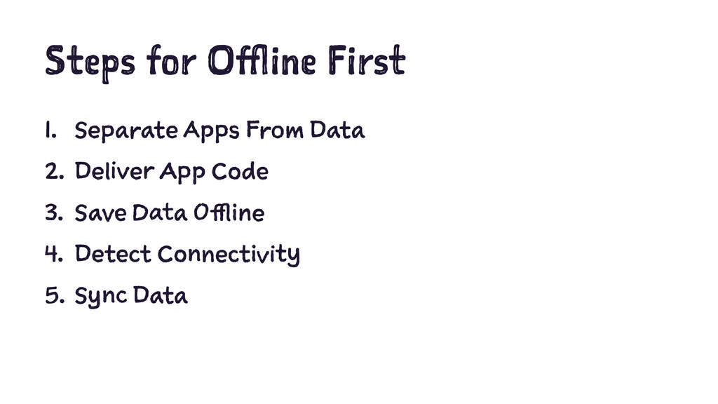 Steps for Offline First 1. Separate Apps From D...