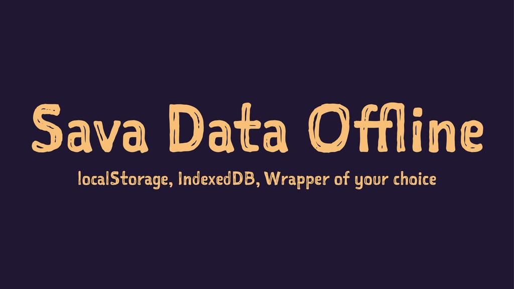 Sava Data Offline localStorage, IndexedDB, Wrap...