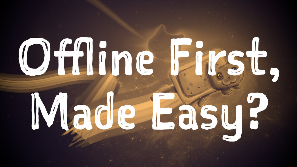 Offline First, Made Easy?