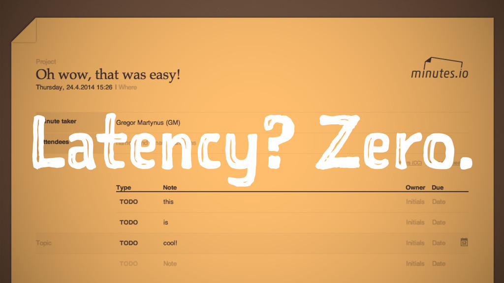 Latency? Zero.