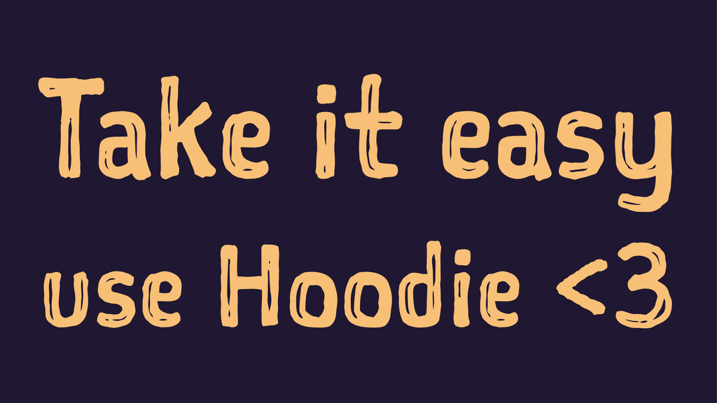 Take it easy use Hoodie <3