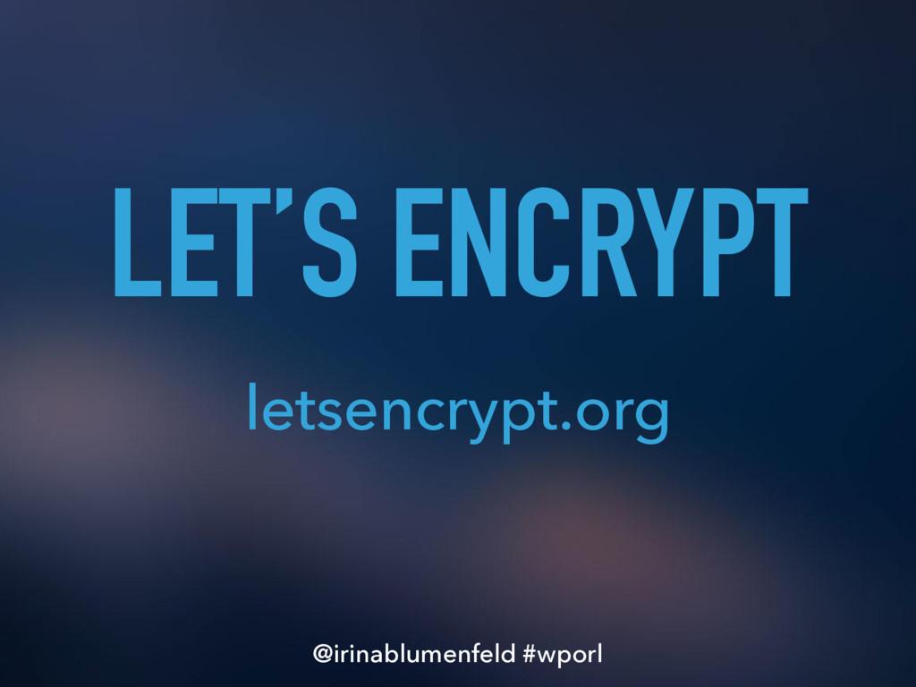 LET'S ENCRYPT letsencrypt.org @irinablumenfeld ...