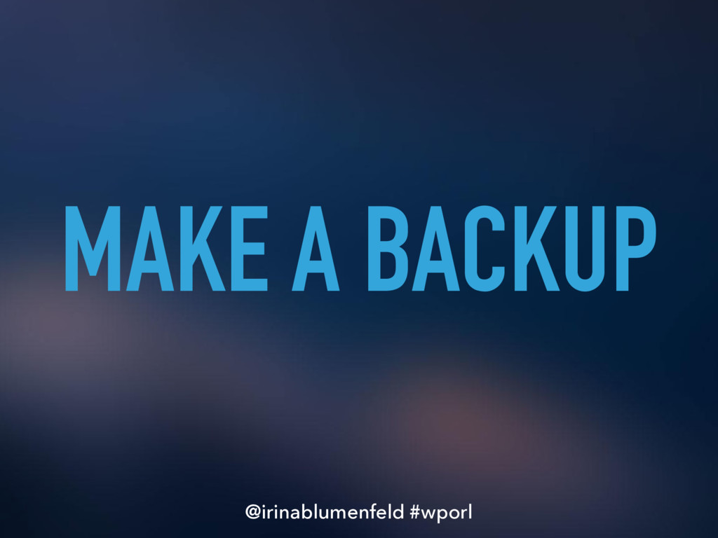 MAKE A BACKUP @irinablumenfeld #wporl