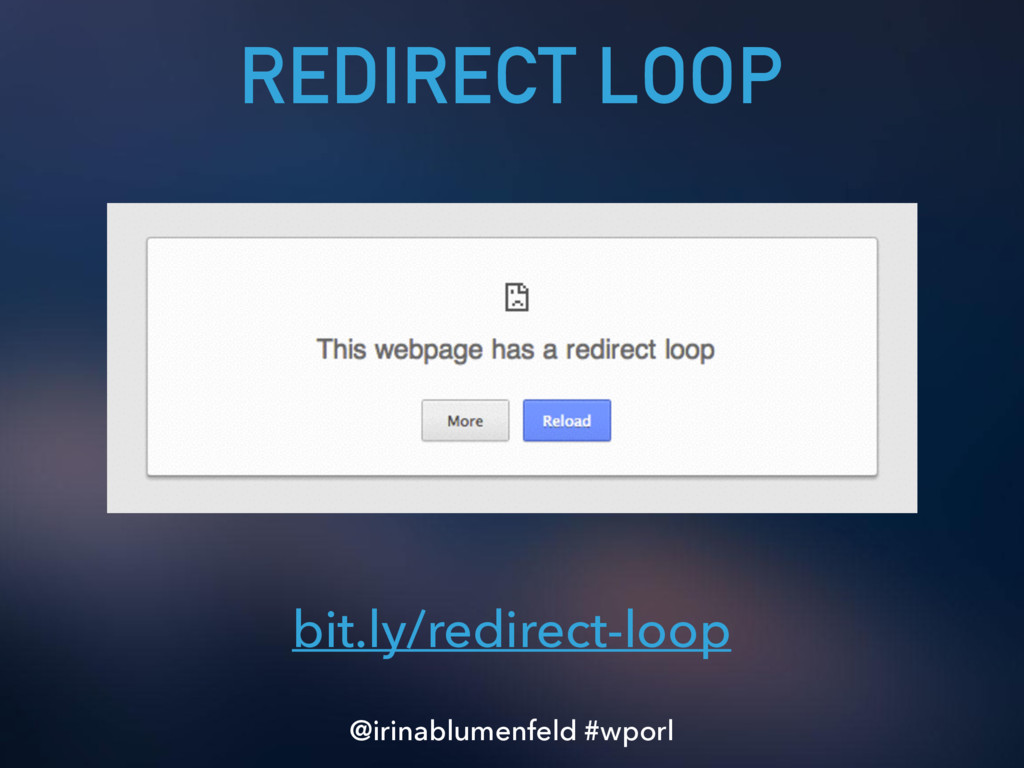 REDIRECT LOOP bit.ly/redirect-loop @irinablumen...