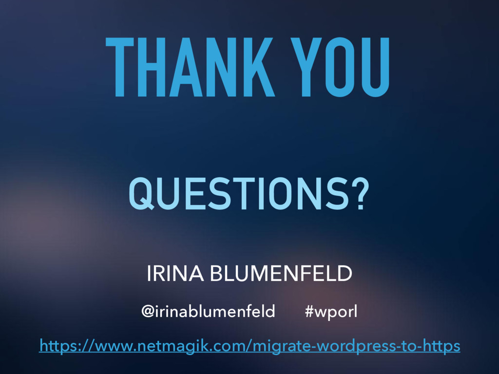 THANK YOU QUESTIONS? IRINA BLUMENFELD @irinablu...