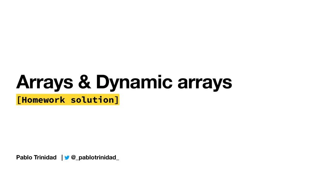Pablo Trinidad   @_pablotrinidad_ Arrays & Dyna...