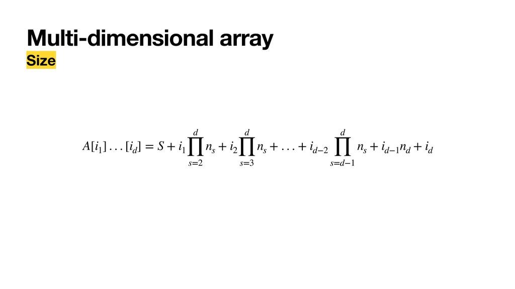 Multi-dimensional array Size A[i1 ] . . . [id ]...