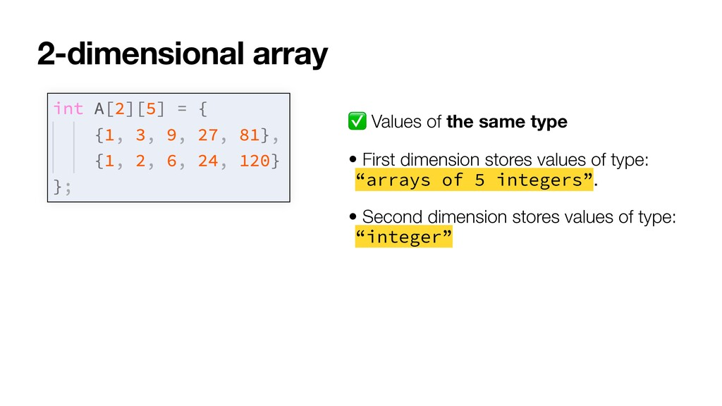 2-dimensional array ✅ Values of the same type •...