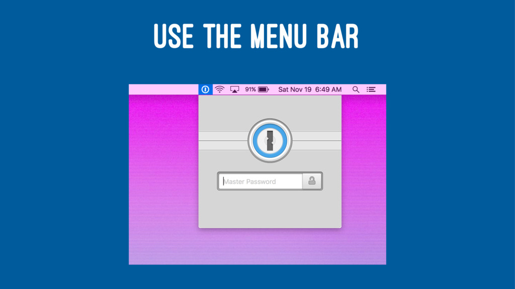 USE THE MENU BAR