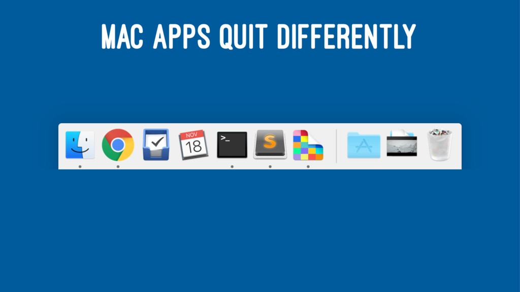 MAC APPS QUIT DIFFERENTLY