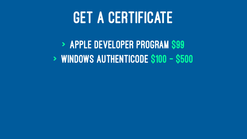 GET A CERTIFICATE > Apple Developer Program $99...
