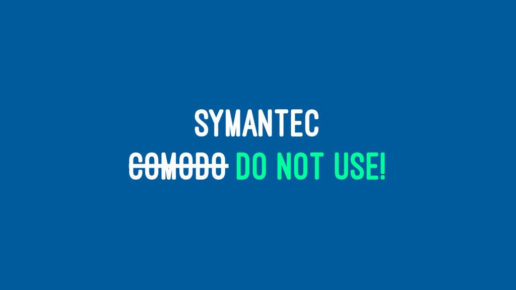 SYMANTEC COMODO DO NOT USE!