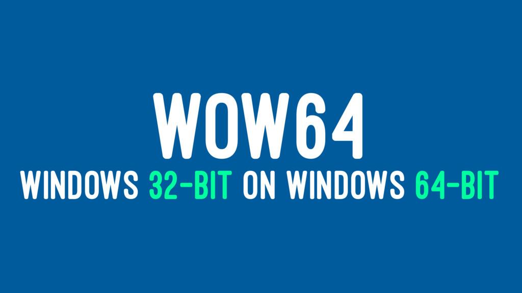 WOW64 WINDOWS 32-BIT ON WINDOWS 64-BIT