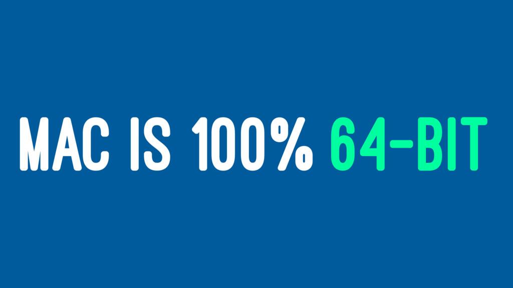MAC IS 100% 64-BIT