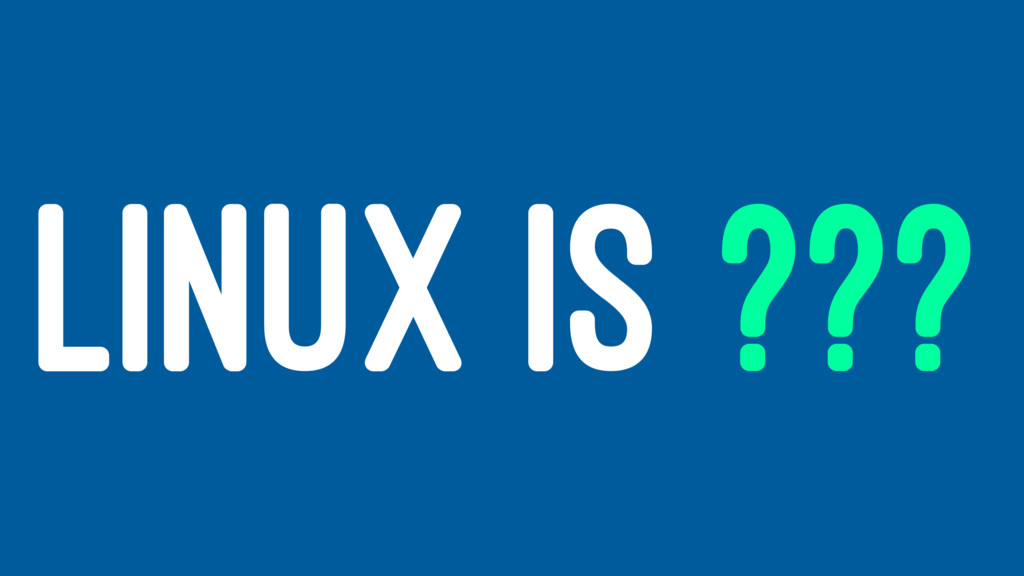 LINUX IS ???