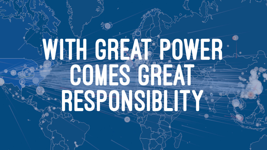 WITH GREAT POWER COMES GREAT RESPONSIBLITY