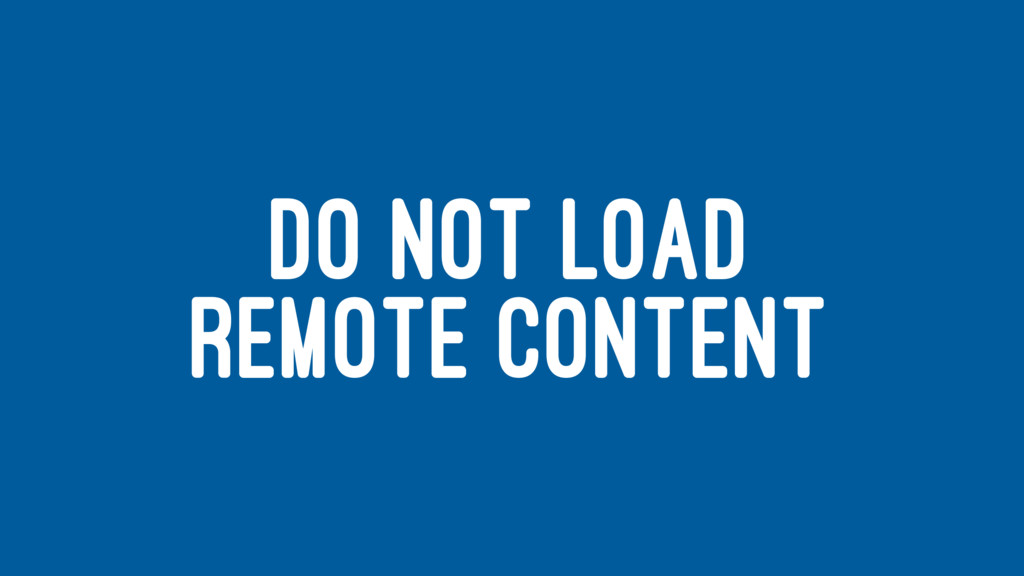 DO NOT LOAD REMOTE CONTENT