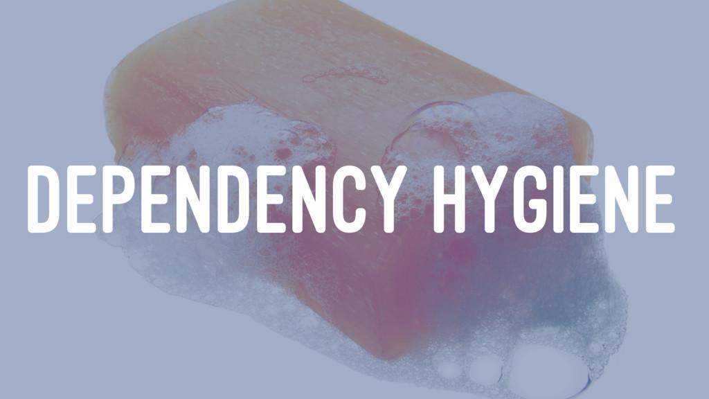 DEPENDENCY HYGIENE