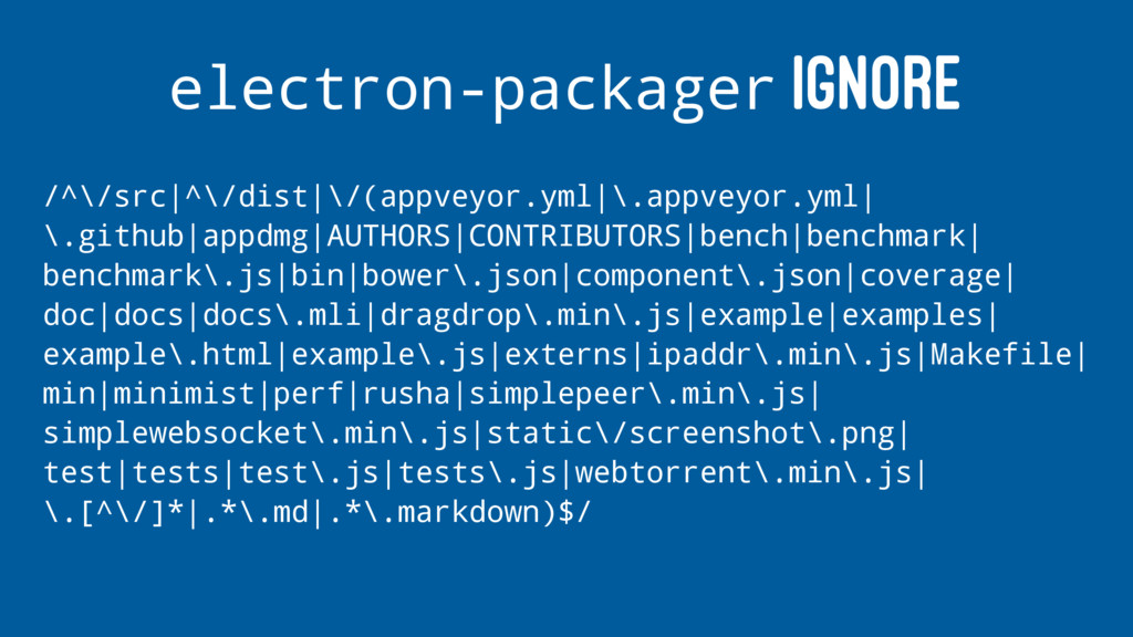 electron-packager IGNORE /^\/src ^\/dist \/(app...