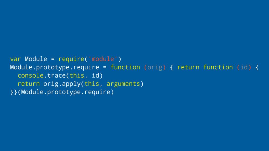 var Module = require('module') Module.prototype...