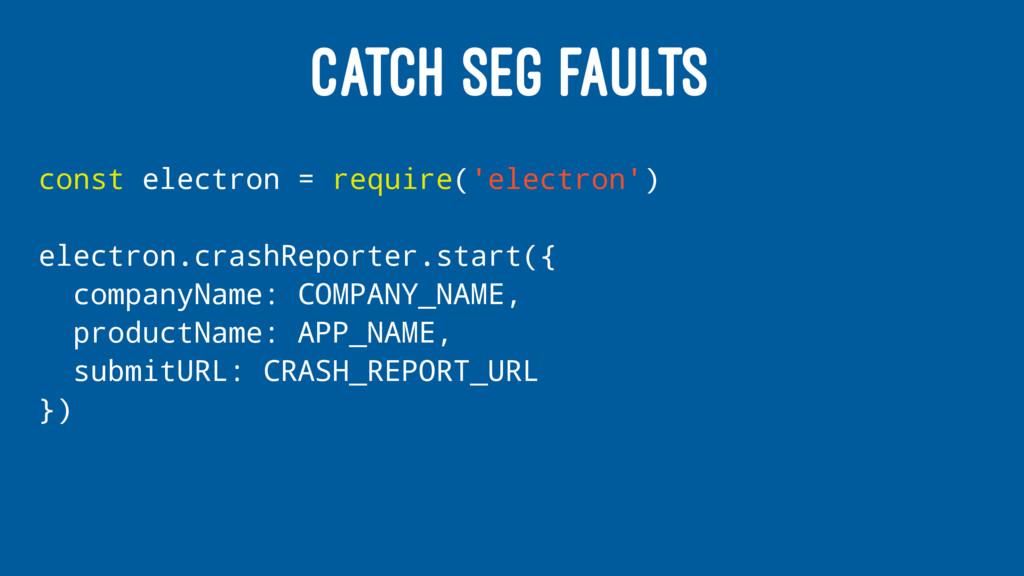 CATCH SEG FAULTS const electron = require('elec...