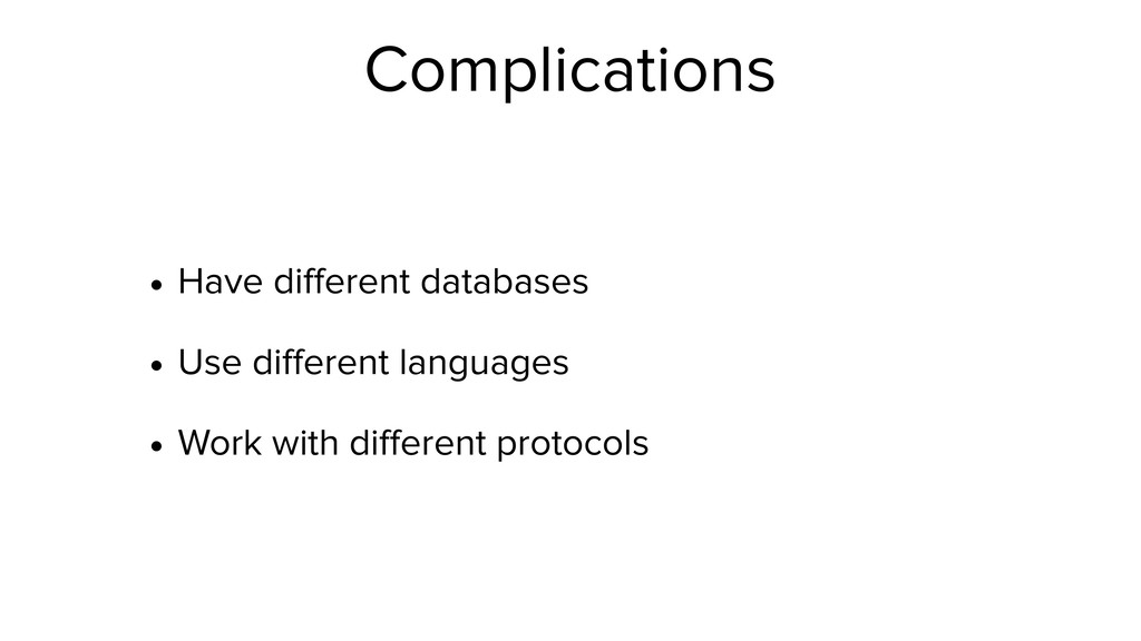 Complications • Have different databases • Use d...