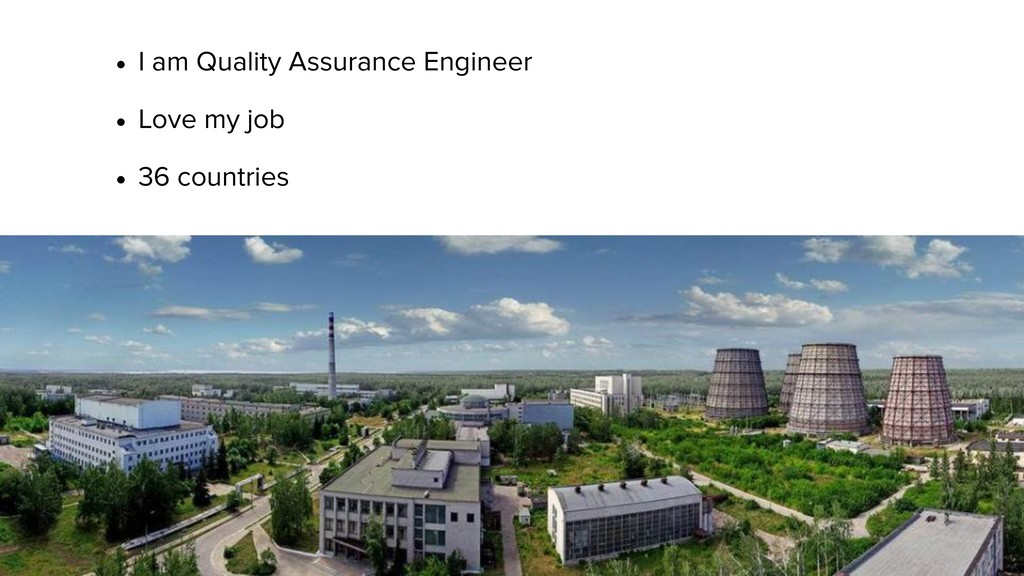 • I am Quality Assurance Engineer • Love my job...