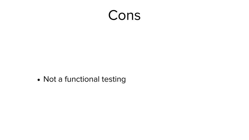 Cons • Not a functional testing