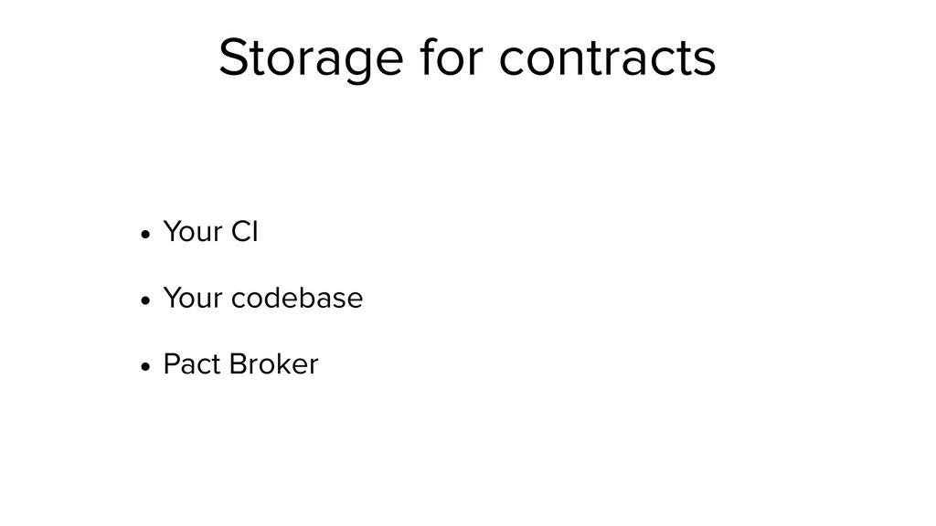 Storage for contracts • Your CI • Your codebase...