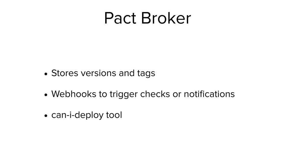 Pact Broker • Stores versions and tags • Webhoo...