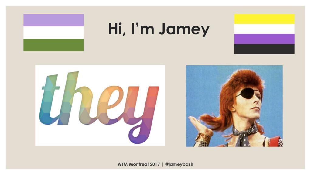 WTM Montreal 2017 | @jameybash Hi, I'm Jamey
