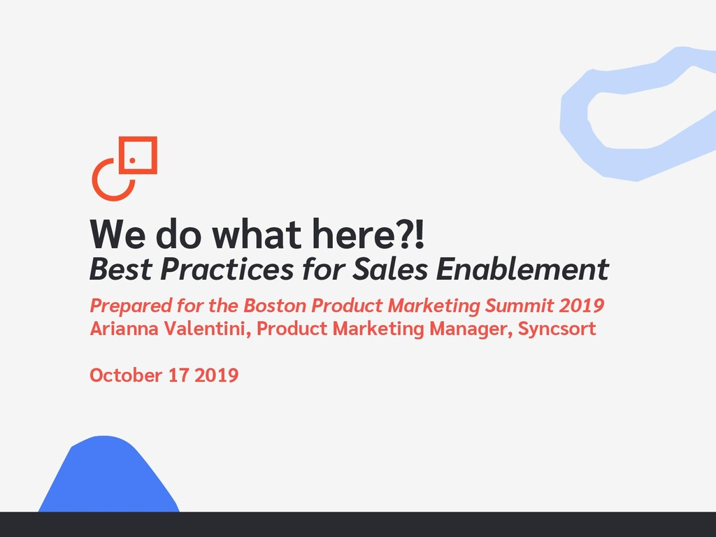 We do what here?! Best Practices for Sales Enab...