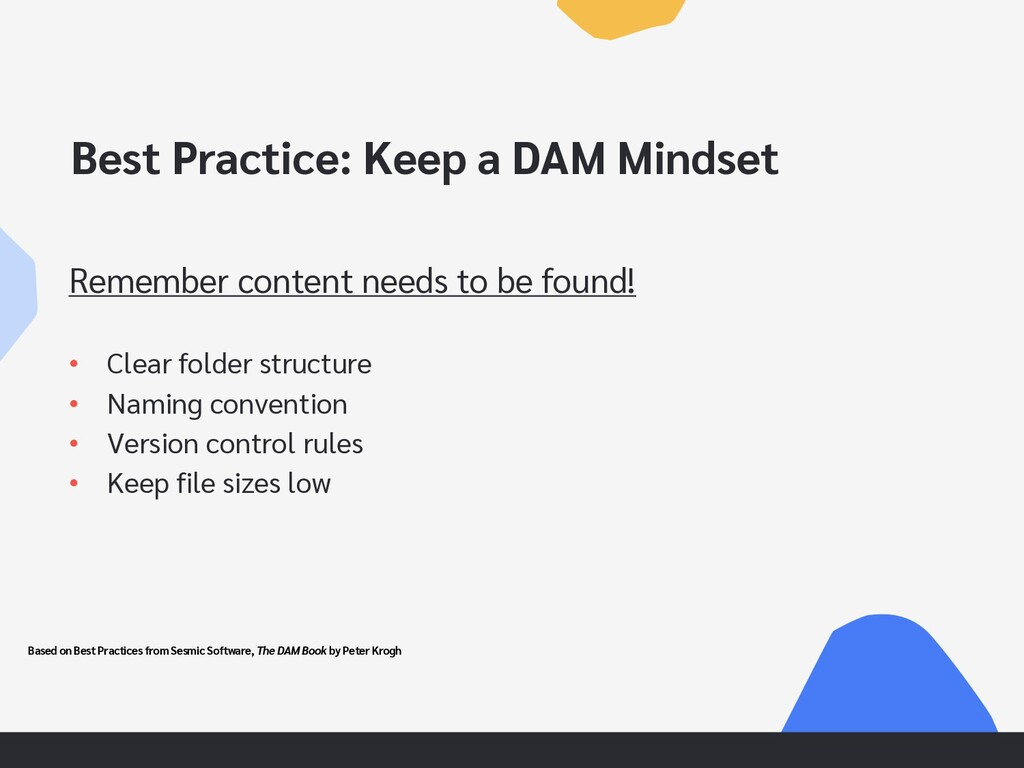 Best Practice: Keep a DAM Mindset Remember cont...