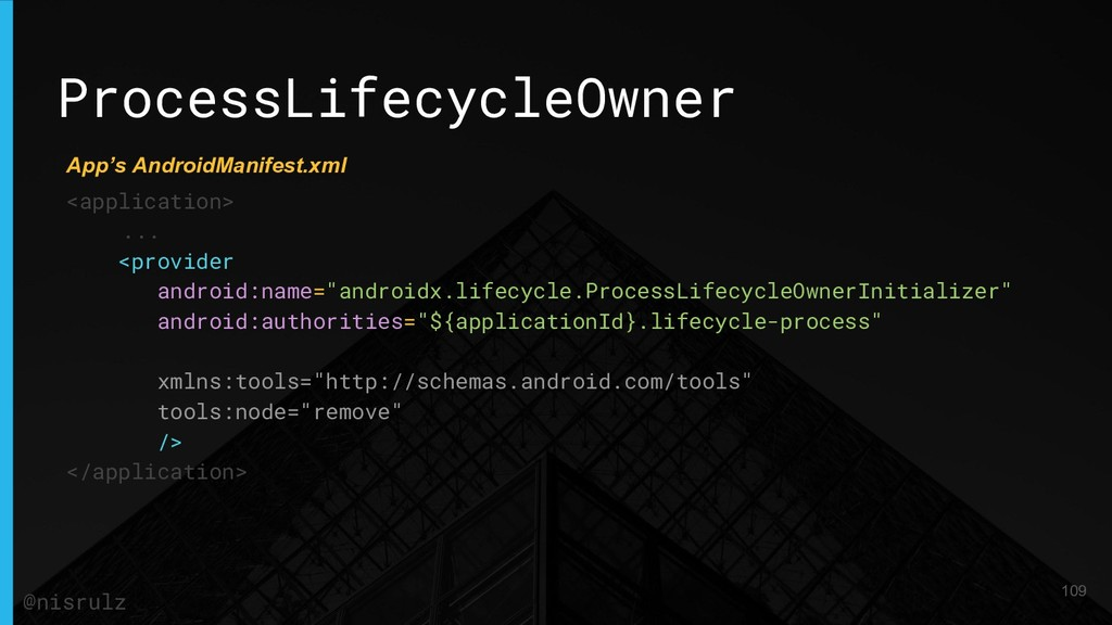 ProcessLifecycleOwner <application> ... <provid...