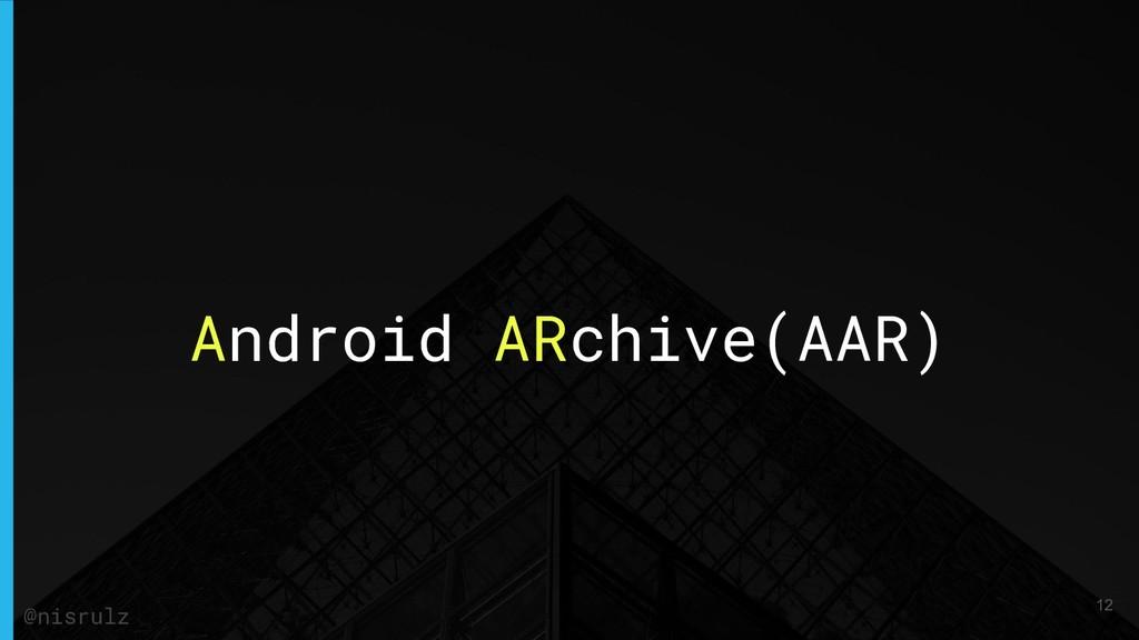 Android ARchive(AAR) @nisrulz 12