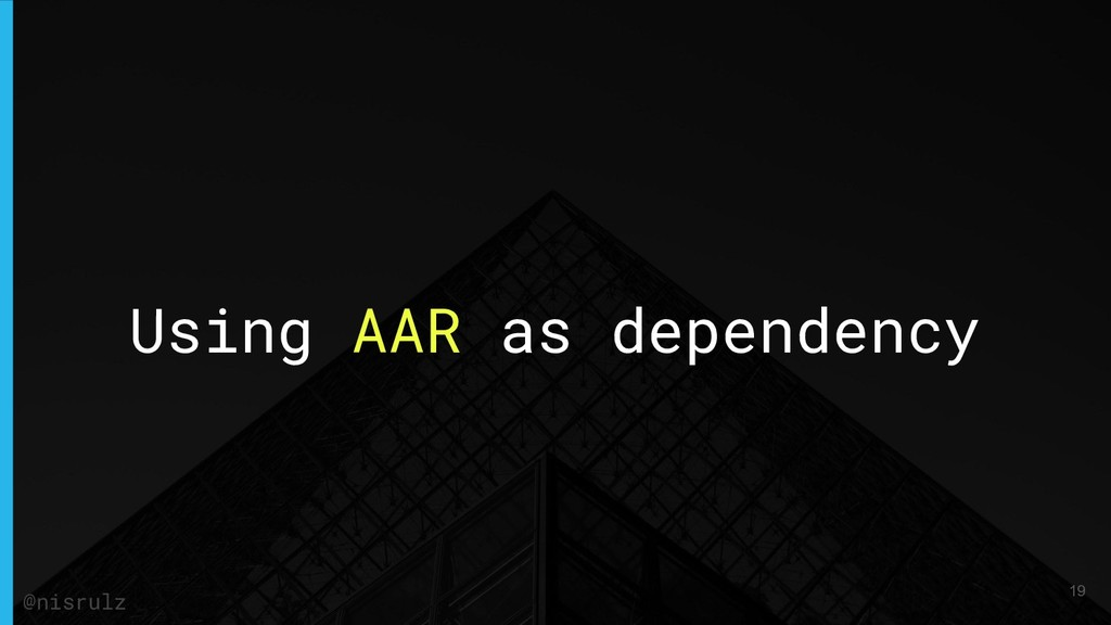Using AAR as dependency @nisrulz 19