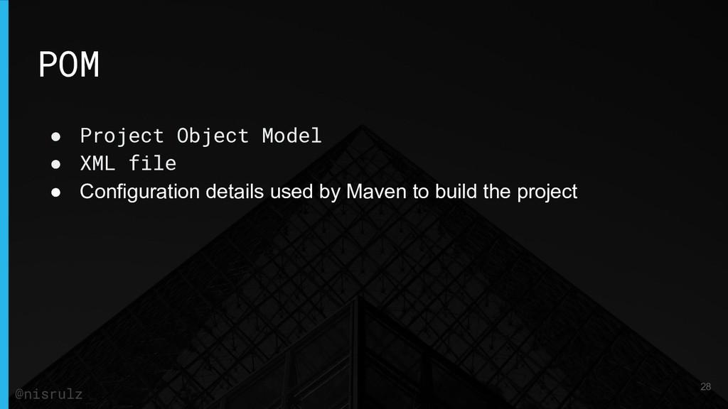 POM ● Project Object Model ● XML file ● Configu...