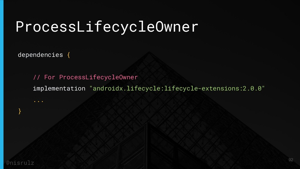 ProcessLifecycleOwner dependencies { // For Pro...