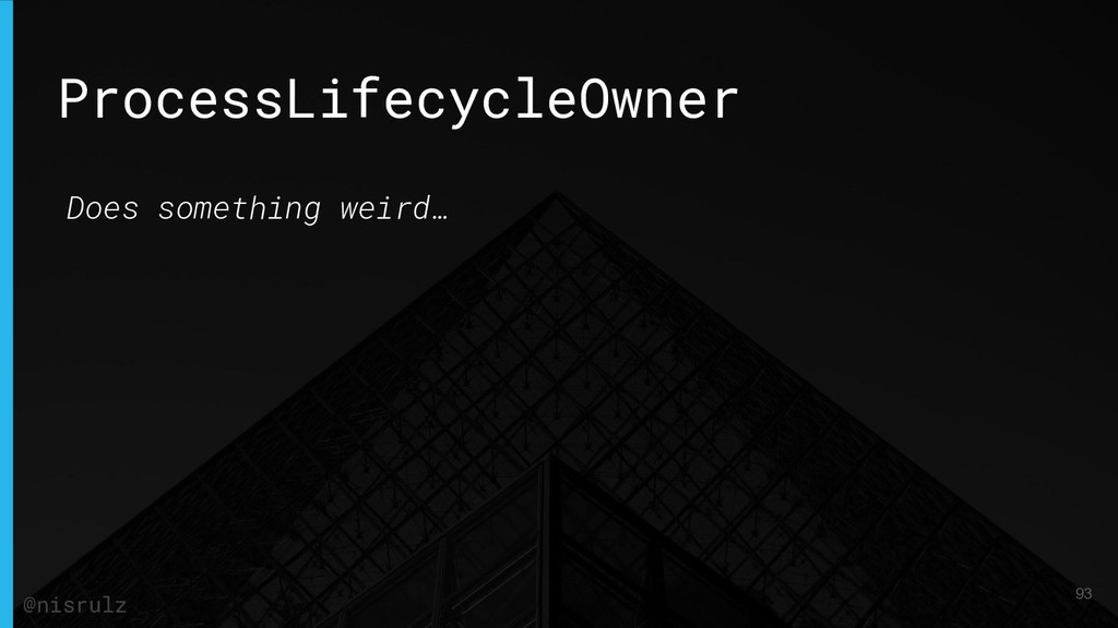 ProcessLifecycleOwner Does something weird… 93 ...