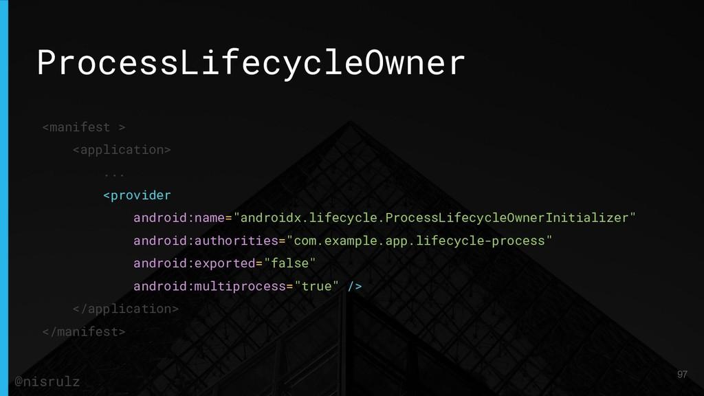 ProcessLifecycleOwner <manifest > <application>...