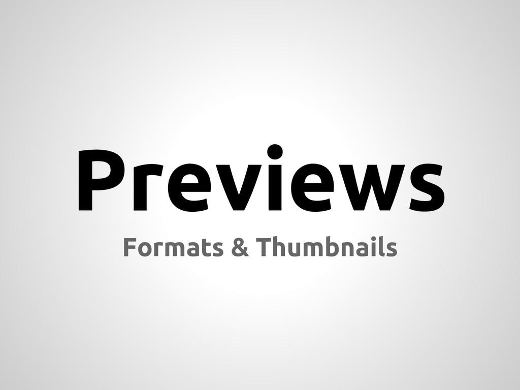 Previews Formats & Thumbnails