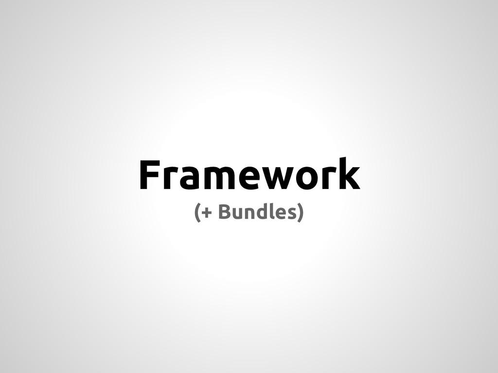 Framework (+ Bundles)