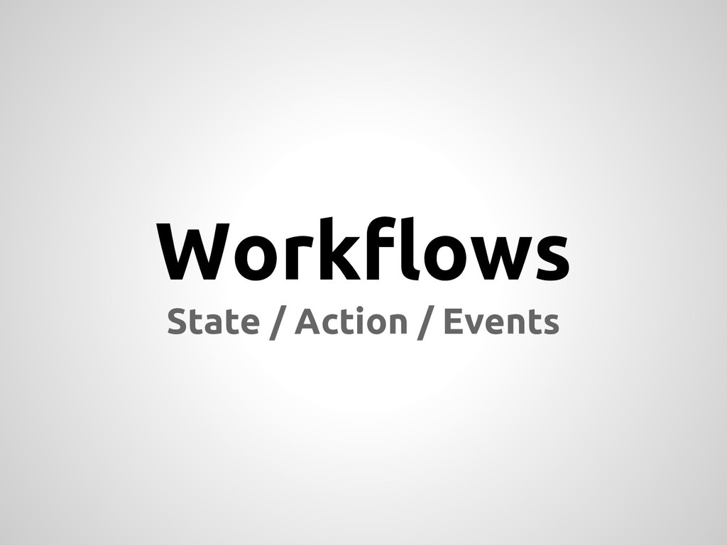 Workflows State / Action / Events