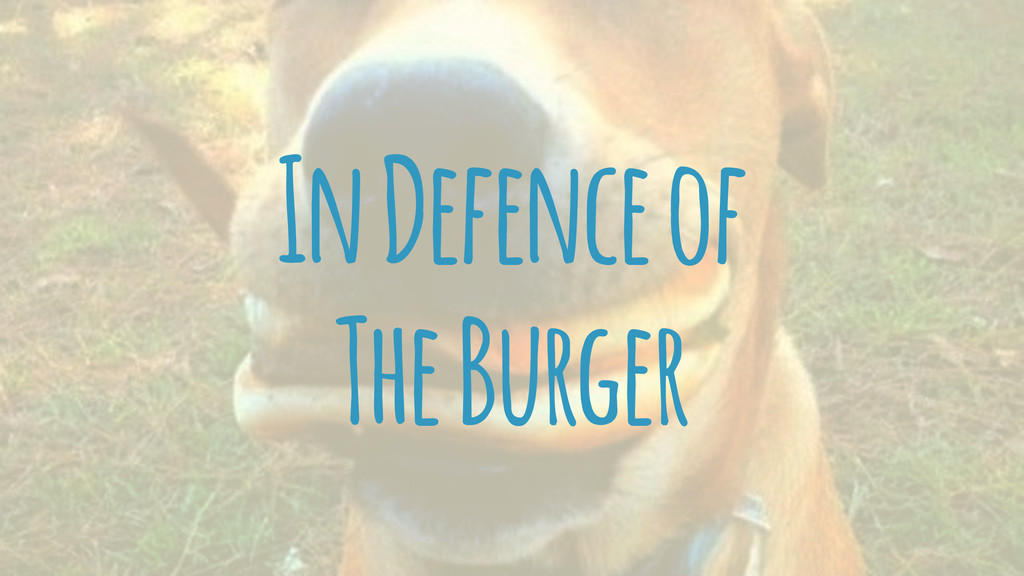 In Defence of The Burger