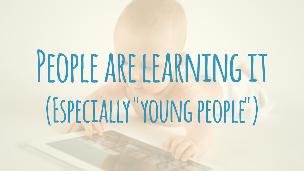 """People are learning it (Especially """"young peopl..."""
